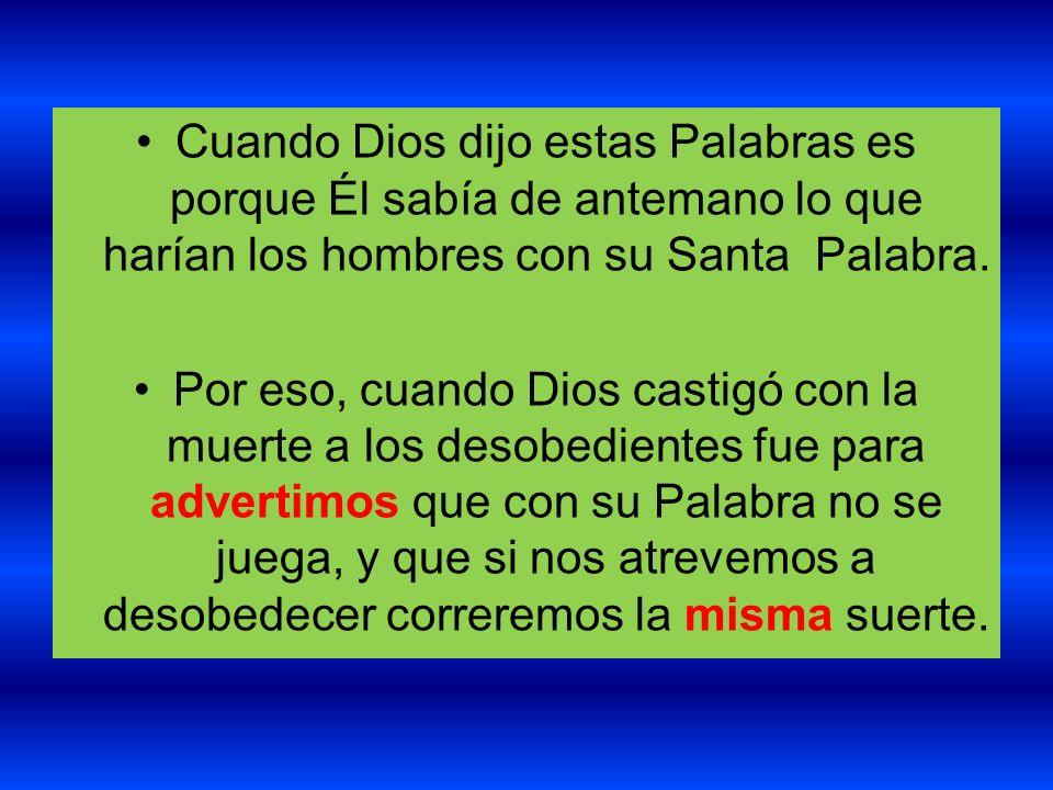 Cuando Dios dijo estas Palabras es porque Él sabía de antemano lo que harían los hombres con su Santa Palabra. Por eso, cuando Dios castigó con la mue