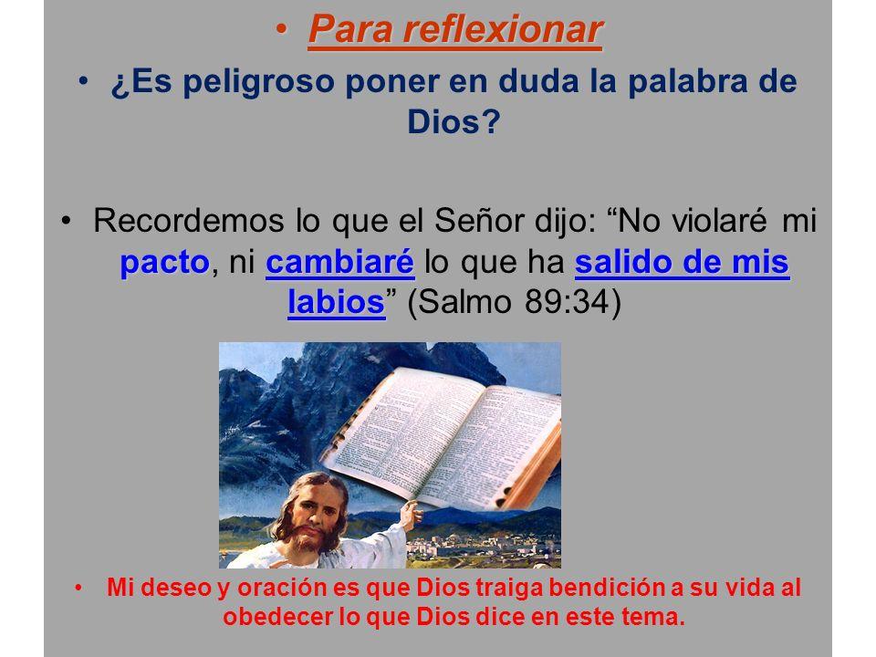 Para reflexionarPara reflexionar ¿Es peligroso poner en duda la palabra de Dios? pactocambiarésalido de mis labiosRecordemos lo que el Señor dijo: No
