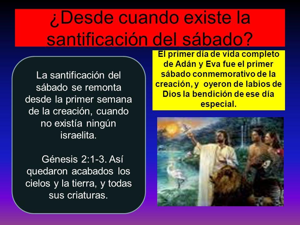 ¿Desde cuando existe la santificación del sábado? El primer día de vida completo de Adán y Eva fue el primer sábado conmemorativo de la creación, y oy