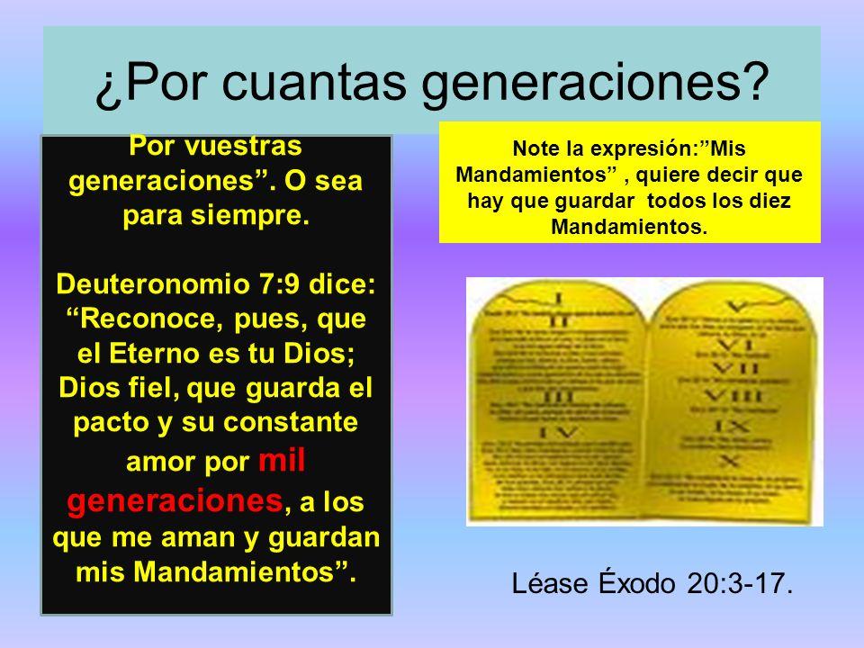 ¿Por cuantas generaciones? Note la expresión:Mis Mandamientos, quiere decir que hay que guardar todos los diez Mandamientos. Léase Éxodo 20:3-17. Por
