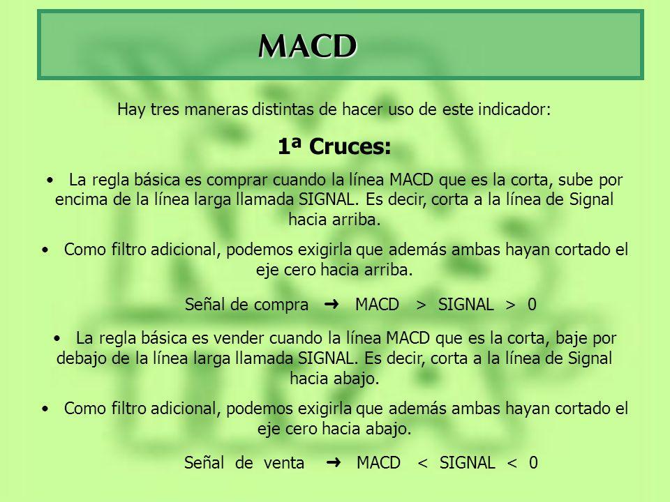 MACD Hay tres maneras distintas de hacer uso de este indicador: 1ª Cruces: La regla básica es comprar cuando la línea MACD que es la corta, sube por e