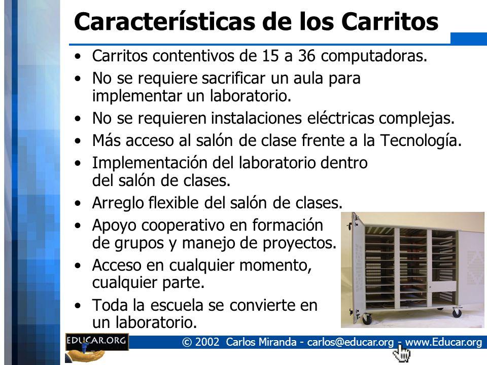 © 2002 Carlos Miranda - carlos@educar.org - www.Educar.org Características de los Carritos Capacidad de hasta 36 Laptops en un solo carro. Alta Seguri