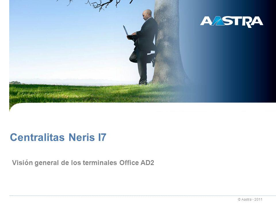 © Aastra - 2011 Centralitas Neris I7 Visión general de los terminales Office AD2