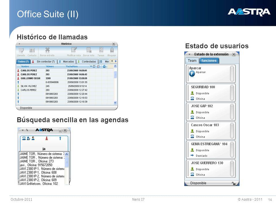 © Aastra - 2011 14 Octubre-2011Neris I7 Office Suite (II) Estado de usuarios Histórico de llamadas Búsqueda sencilla en las agendas