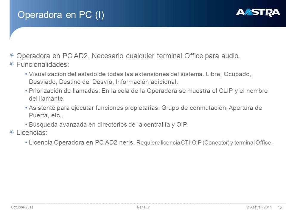 © Aastra - 2011 15 Octubre-2011Neris I7 Operadora en PC (I) Operadora en PC AD2. Necesario cualquier terminal Office para audio. Funcionalidades: Visu