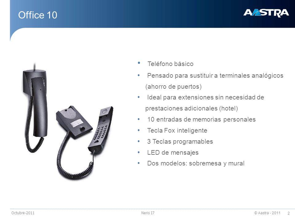 © Aastra - 2011 2 Octubre-2011Neris I7 Office 10 Teléfono básico Pensado para sustituir a terminales analógicos (ahorro de puertos) Ideal para extensi