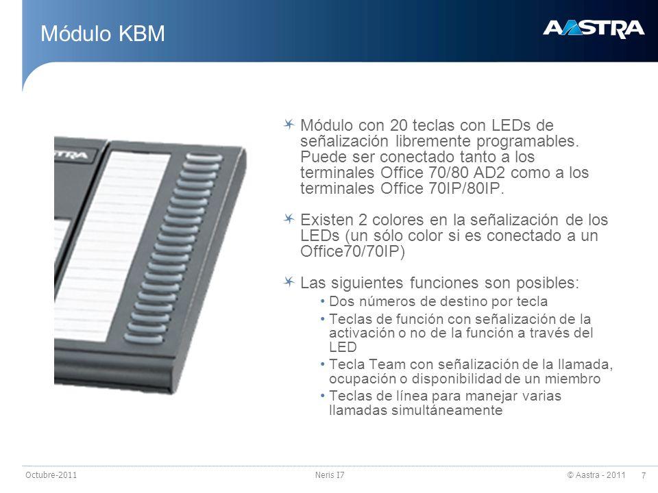 © Aastra - 2011 7 Octubre-2011Neris I7 Módulo KBM Módulo con 20 teclas con LEDs de señalización libremente programables. Puede ser conectado tanto a l