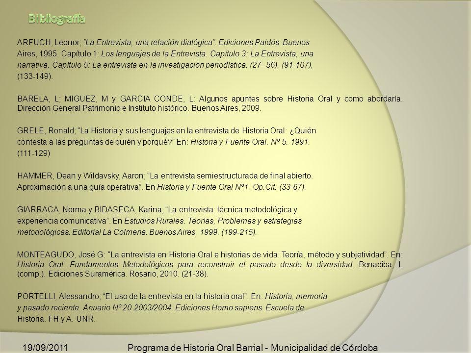 ARFUCH, Leonor; La Entrevista, una relación dialógica. Ediciones Paidós. Buenos Aires, 1995. Capítulo 1: Los lenguajes de la Entrevista. Capítulo 3: L