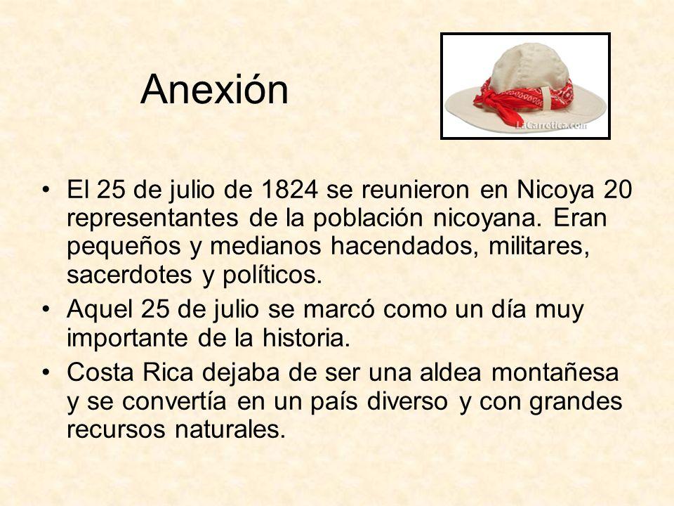 Anexión El 25 de julio de 1824 se reunieron en Nicoya 20 representantes de la población nicoyana. Eran pequeños y medianos hacendados, militares, sace