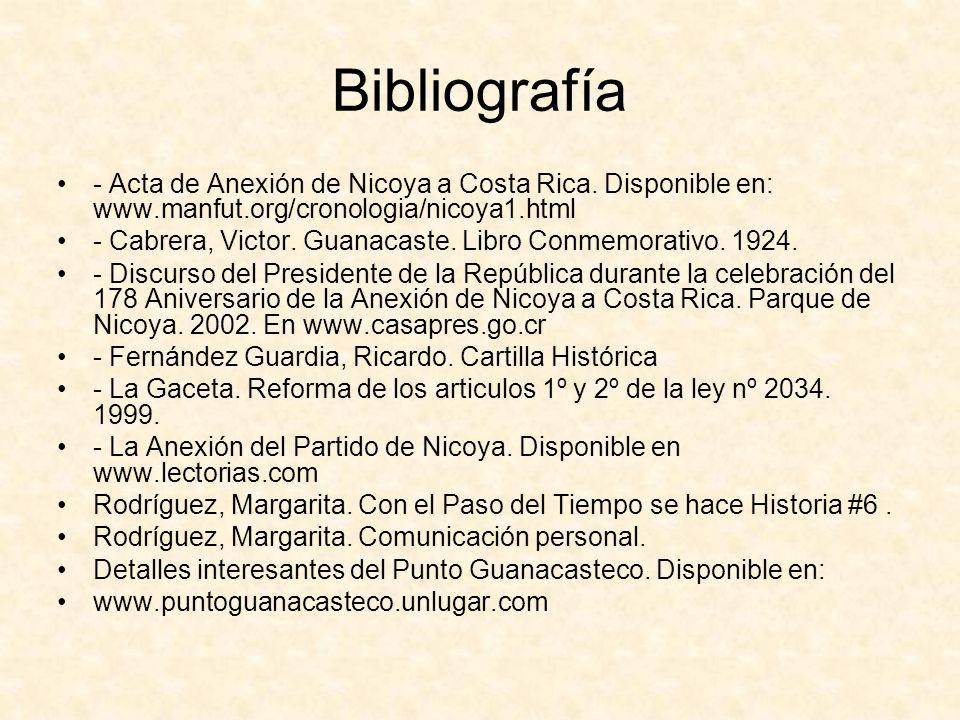 Bibliografía - Acta de Anexión de Nicoya a Costa Rica. Disponible en: www.manfut.org/cronologia/nicoya1.html - Cabrera, Victor. Guanacaste. Libro Conm