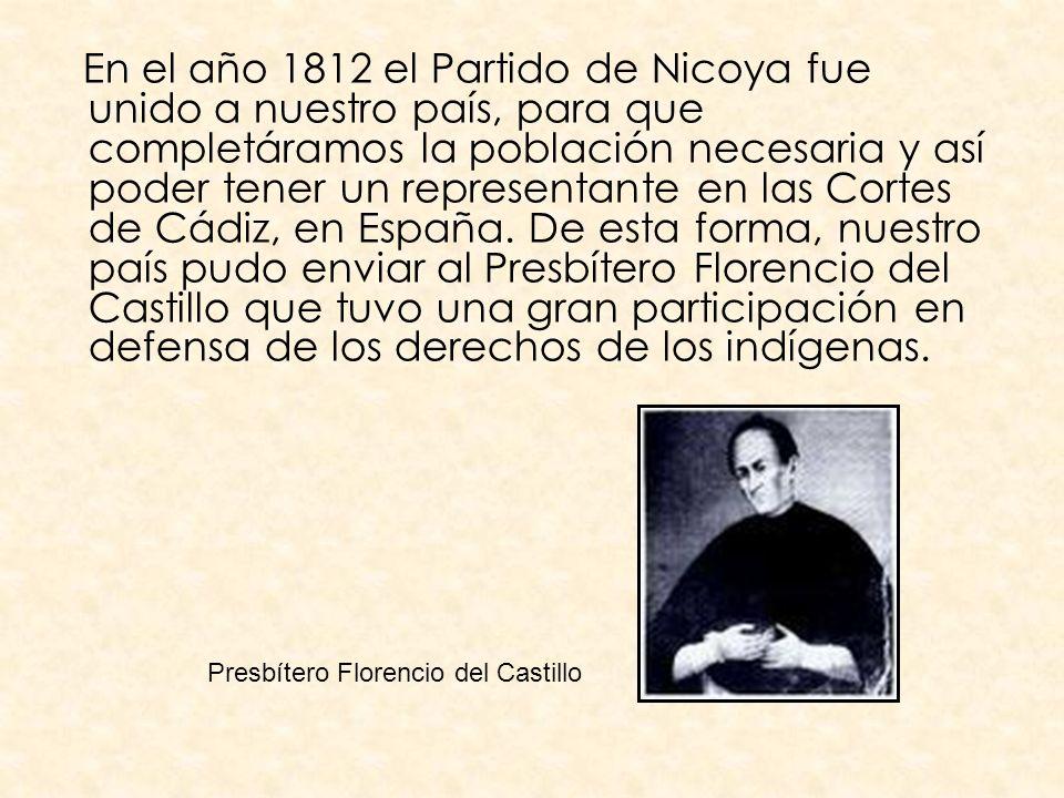 En el año 1812 el Partido de Nicoya fue unido a nuestro país, para que completáramos la población necesaria y así poder tener un representante en las