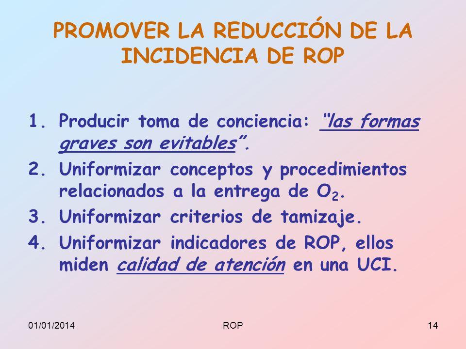 PROMOVER LA REDUCCIÓN DE LA INCIDENCIA DE ROP 1.Producir toma de conciencia: las formas graves son evitables. 2.Uniformizar conceptos y procedimientos