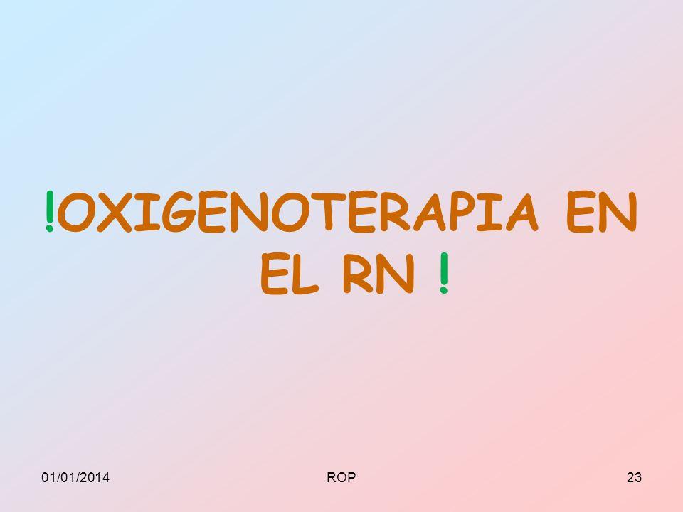 !OXIGENOTERAPIA EN EL RN ! 01/01/201423ROP
