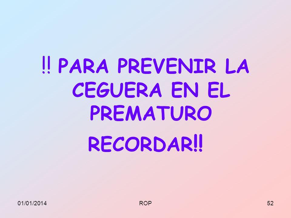 !! PARA PREVENIR LA CEGUERA EN EL PREMATURO RECORDAR !! 01/01/201452ROP