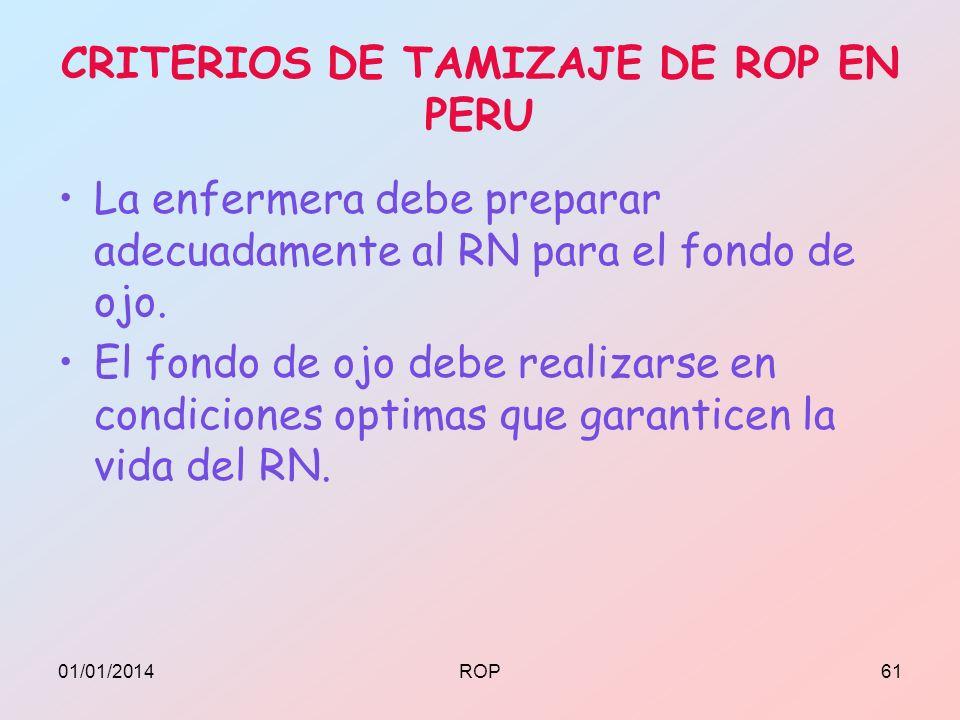 CRITERIOS DE TAMIZAJE DE ROP EN PERU La enfermera debe preparar adecuadamente al RN para el fondo de ojo. El fondo de ojo debe realizarse en condicion