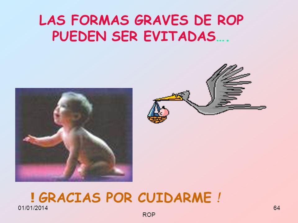 ! GRACIAS POR CUIDARME ! LAS FORMAS GRAVES DE ROP PUEDEN SER EVITADAS…. 01/01/201464 ROP