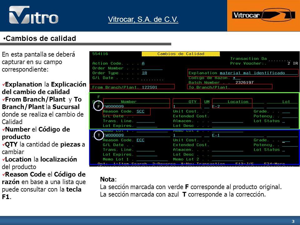 Vitrocar, S.A. de C.V. 3 En esta pantalla se deberá capturar en su campo correspondiente: Explanation la Explicación del cambio de calidad From Branch