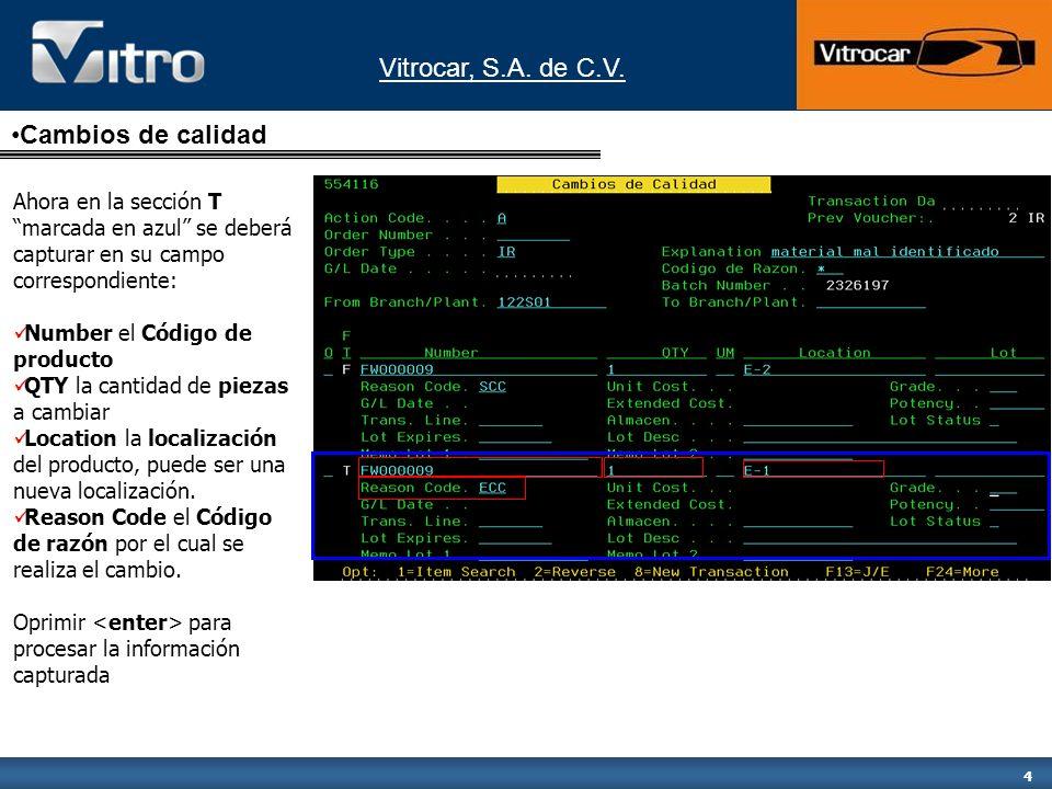 Vitrocar, S.A. de C.V. 4 Ahora en la sección T marcada en azul se deberá capturar en su campo correspondiente: Number el Código de producto QTY la can