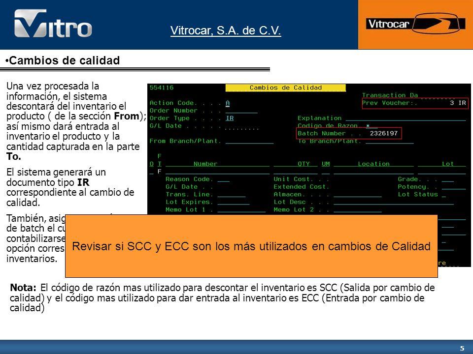 Vitrocar, S.A. de C.V. 5 Una vez procesada la información, el sistema descontará del inventario el producto ( de la sección From); así mismo dará entr
