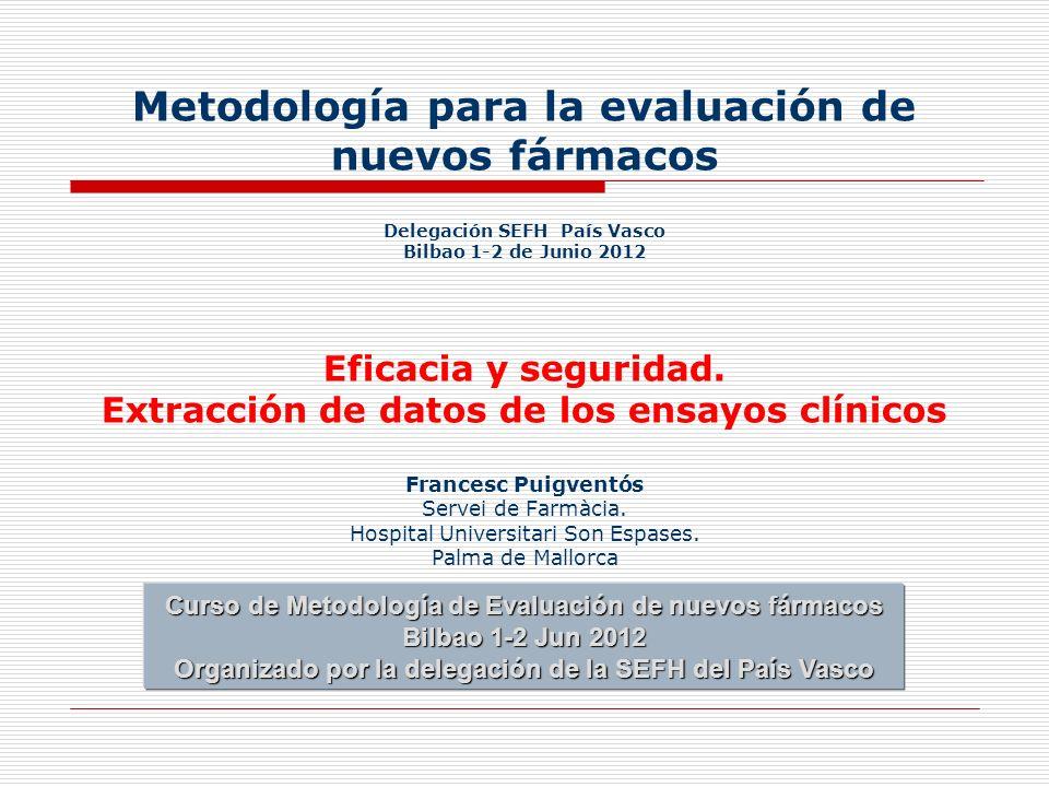 Metodología para la evaluación de nuevos fármacos Delegación SEFH País Vasco Bilbao 1-2 de Junio 2012 Eficacia y seguridad.