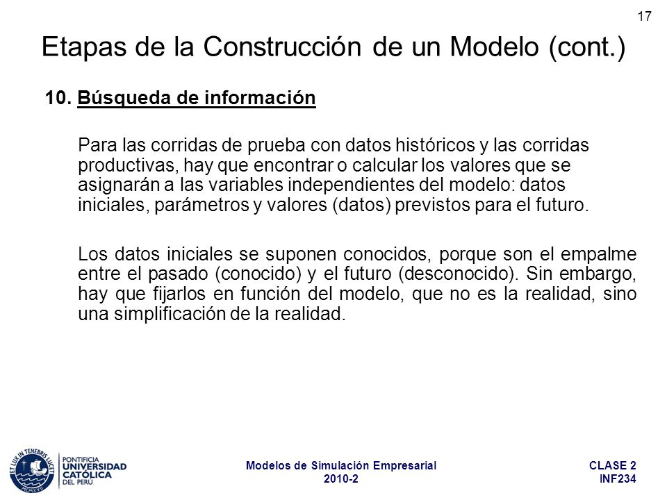 CLASE 2 INF234 Modelos de Simulación Empresarial 2010-2 17 Para las corridas de prueba con datos históricos y las corridas productivas, hay que encont