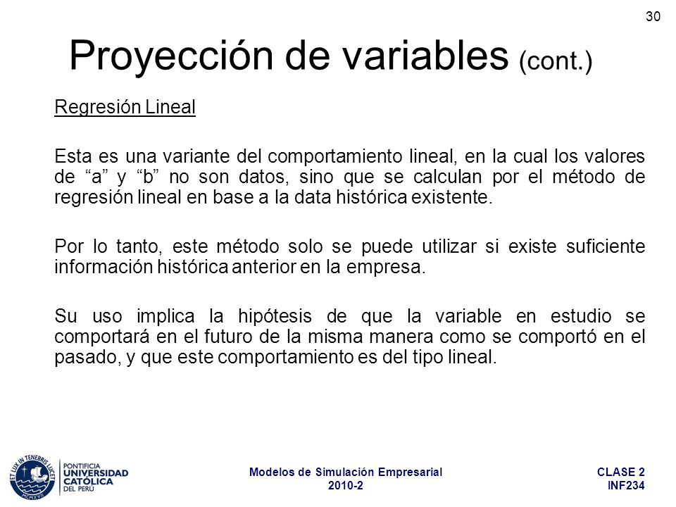 CLASE 2 INF234 Modelos de Simulación Empresarial 2010-2 30 Regresión Lineal Esta es una variante del comportamiento lineal, en la cual los valores de