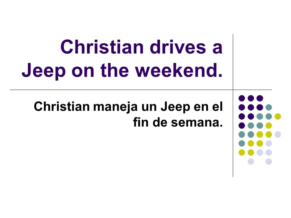 Christian drives a Jeep on the weekend. Christian maneja un Jeep en el fin de semana.