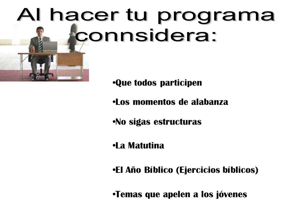 Que todos participen Los momentos de alabanza No sigas estructuras La Matutina El Año Bíblico (Ejercicios bíblicos) Temas que apelen a los jóvenes