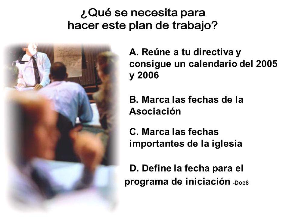 A. Reúne a tu directiva y consigue un calendario del 2005 y 2006 B.