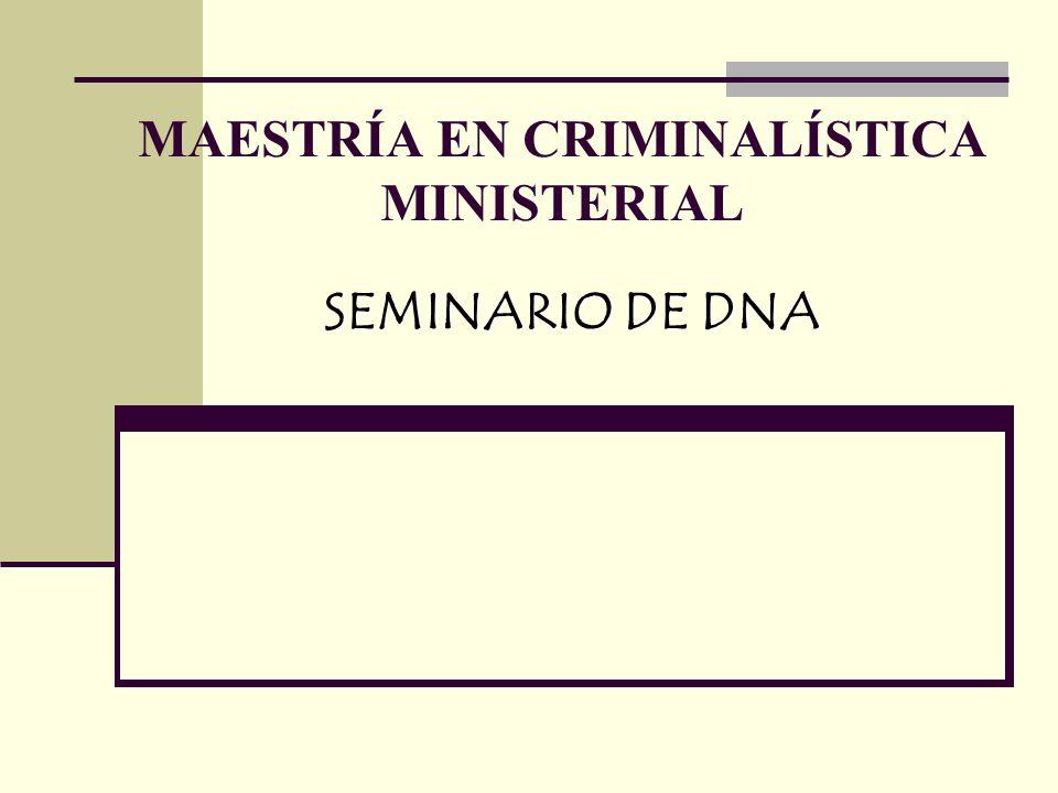 MAESTRÍA EN CRIMINALÍSTICA MINISTERIAL SEMINARIO DE DNA