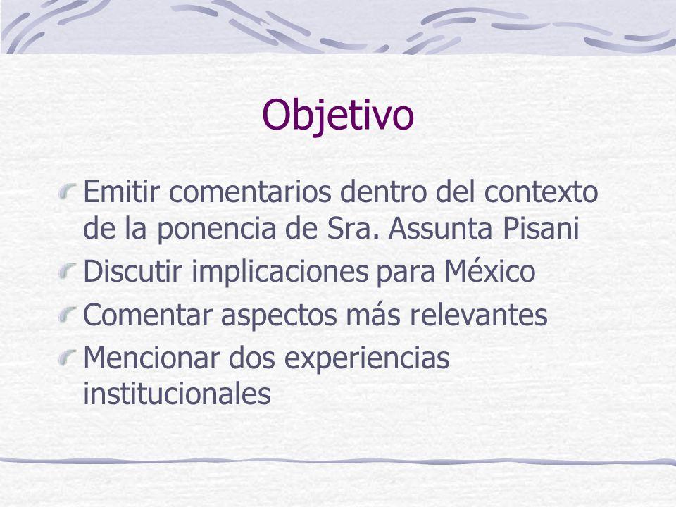 Objetivo Emitir comentarios dentro del contexto de la ponencia de Sra. Assunta Pisani Discutir implicaciones para México Comentar aspectos más relevan