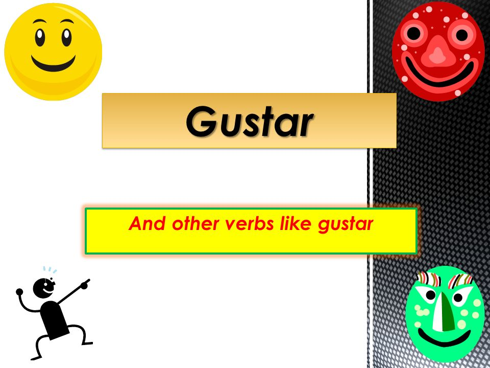 Verbo Gustar (To be pleasing to ) Remember that the verb GUSTAR is not used like other verbs.