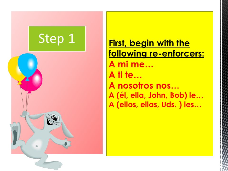 STEP 2: Then, for all forms, add either… Gusta = When talking about only ONE thing you like (or when using an infinitive).