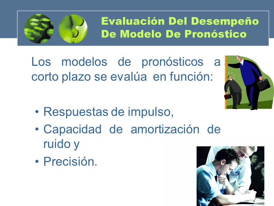 Evaluación Del Desempeño De Modelo De Pronóstico Los modelos de pronósticos a corto plazo se evalúa en función: Respuestas de impulso, Capacidad de am