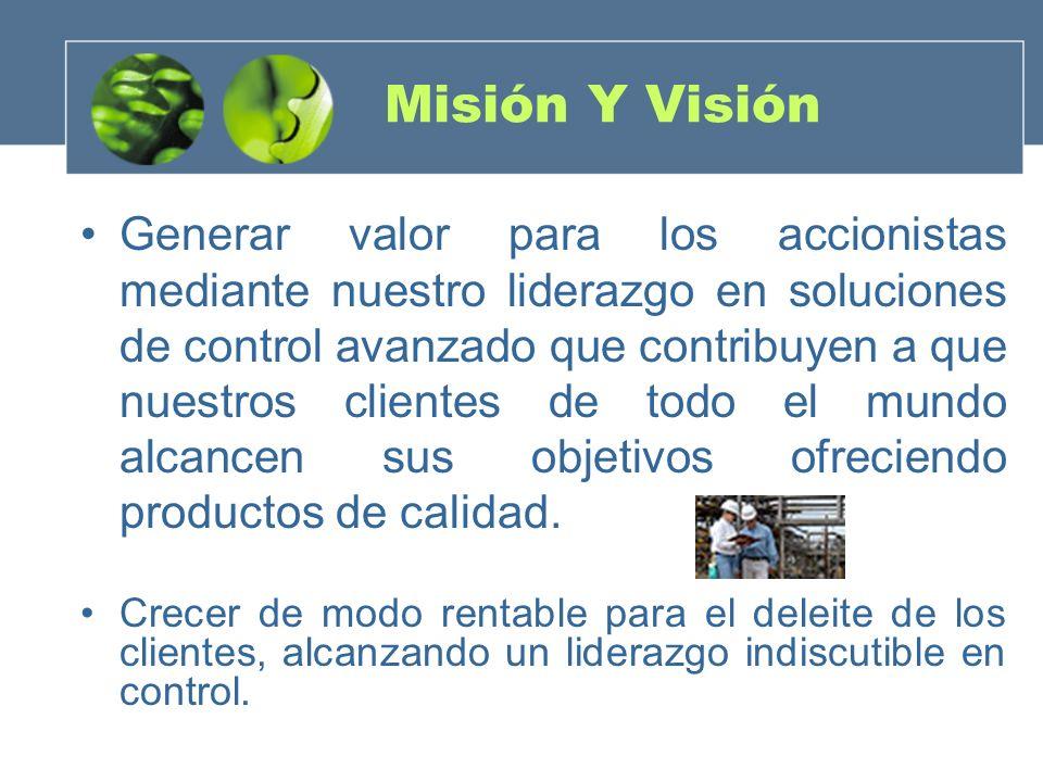 Misión Y Visión Generar valor para los accionistas mediante nuestro liderazgo en soluciones de control avanzado que contribuyen a que nuestros cliente