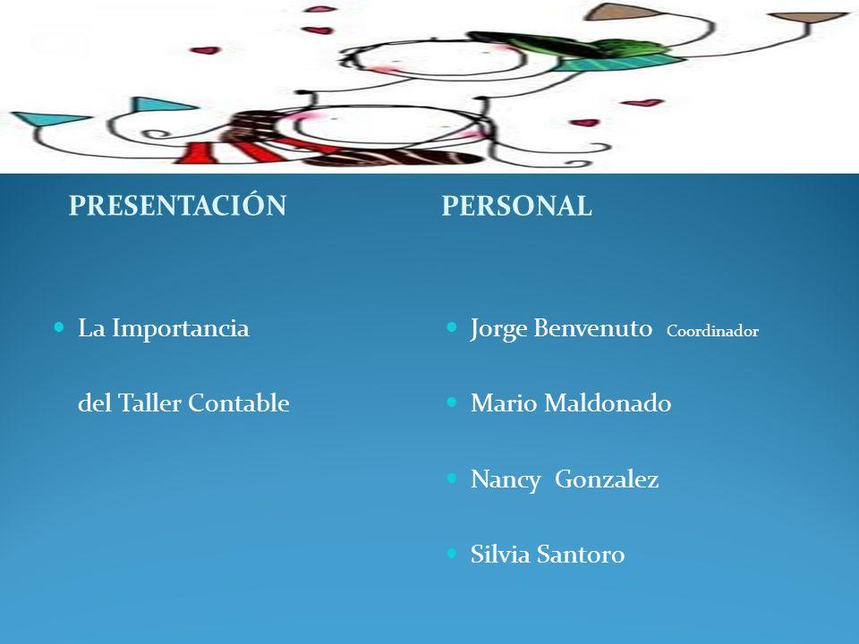 PRESENTACIÓN PERSONAL Jorge Benvenuto Coordinador Mario Maldonado Nancy Gonzalez Silvia Santoro La Importancia del Taller Contable