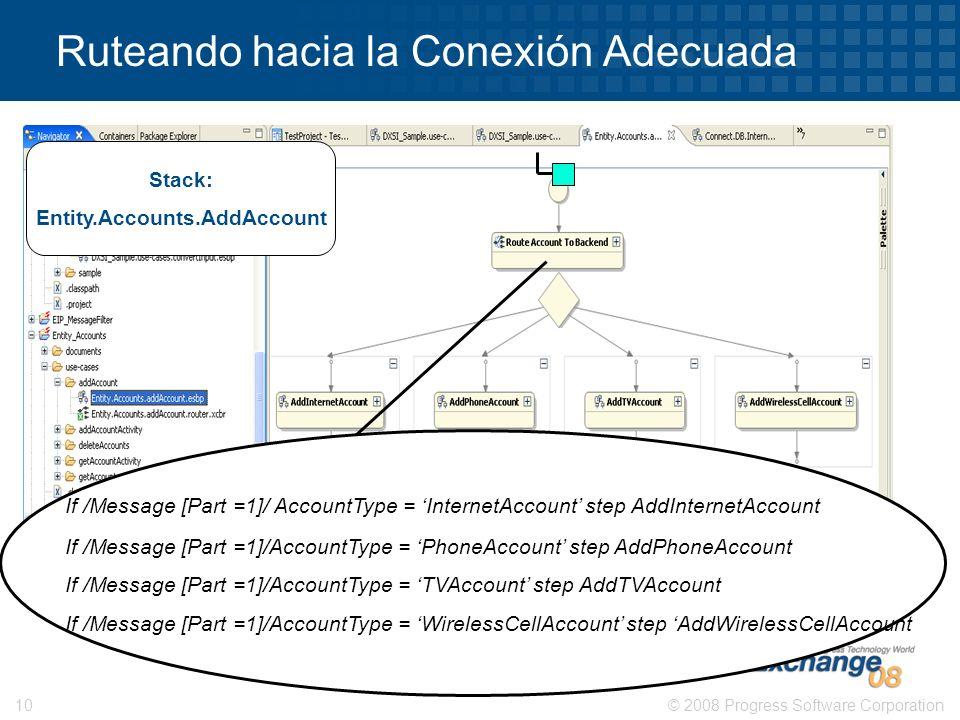 © 2008 Progress Software Corporation10 Ruteando hacia la Conexión Adecuada If /Message [Part =1]/ AccountType = InternetAccount step AddInternetAccoun