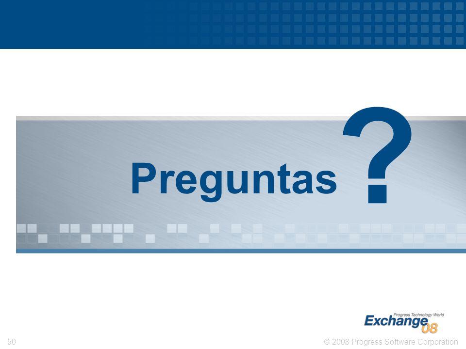 © 2008 Progress Software Corporation50 Preguntas ?