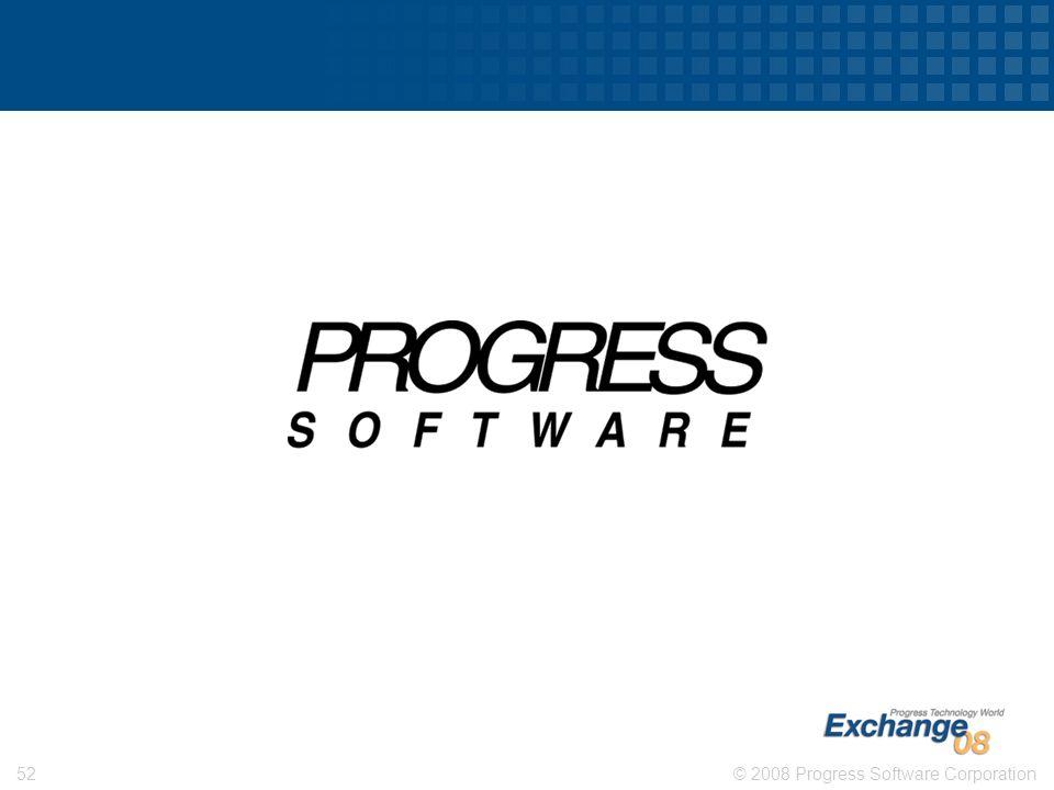 © 2008 Progress Software Corporation52