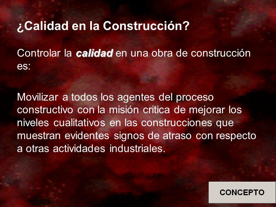 ¿Calidad en la Construcción? calidad Controlar la calidad en una obra de construcción es: Movilizar a todos los agentes del proceso constructivo con l