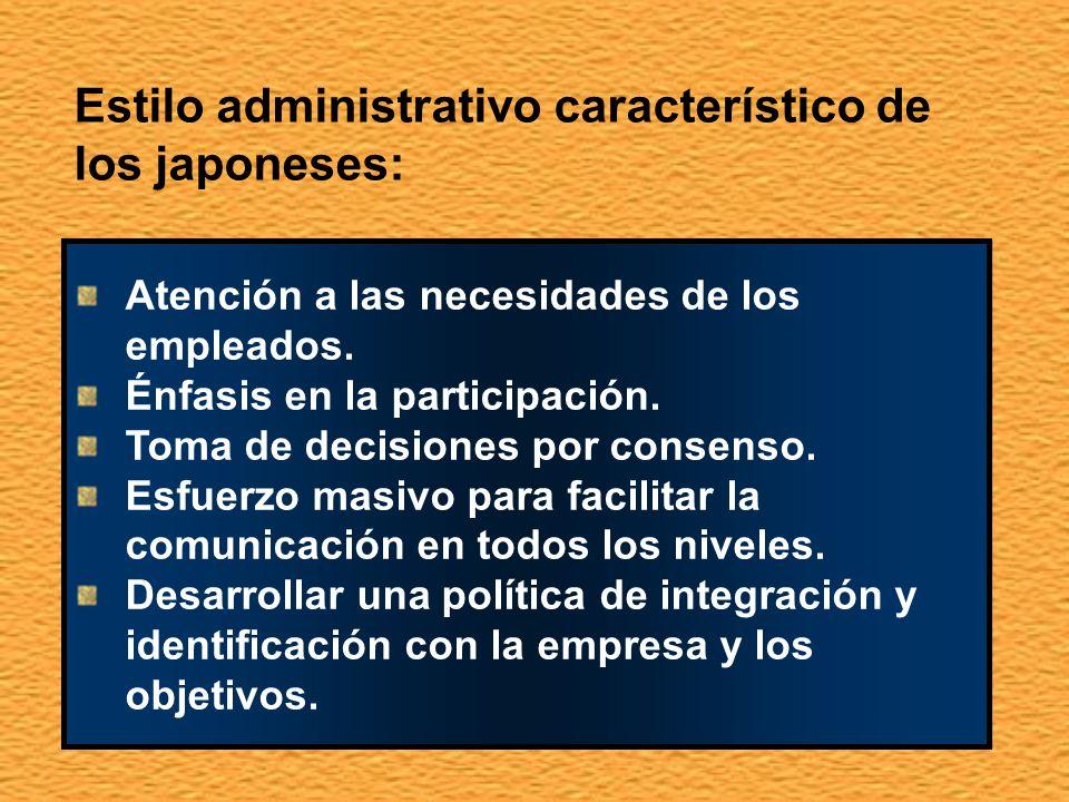 Estilo administrativo característico de los japoneses: Atención a las necesidades de los empleados. Énfasis en la participación. Toma de decisiones po