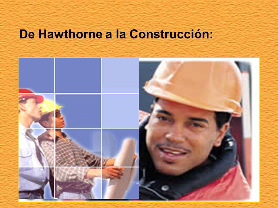 De Hawthorne a la Construcción: Al final se pudo llegar a las siguientes conclusiones : La productividad había aumentado por: Relación positiva con el