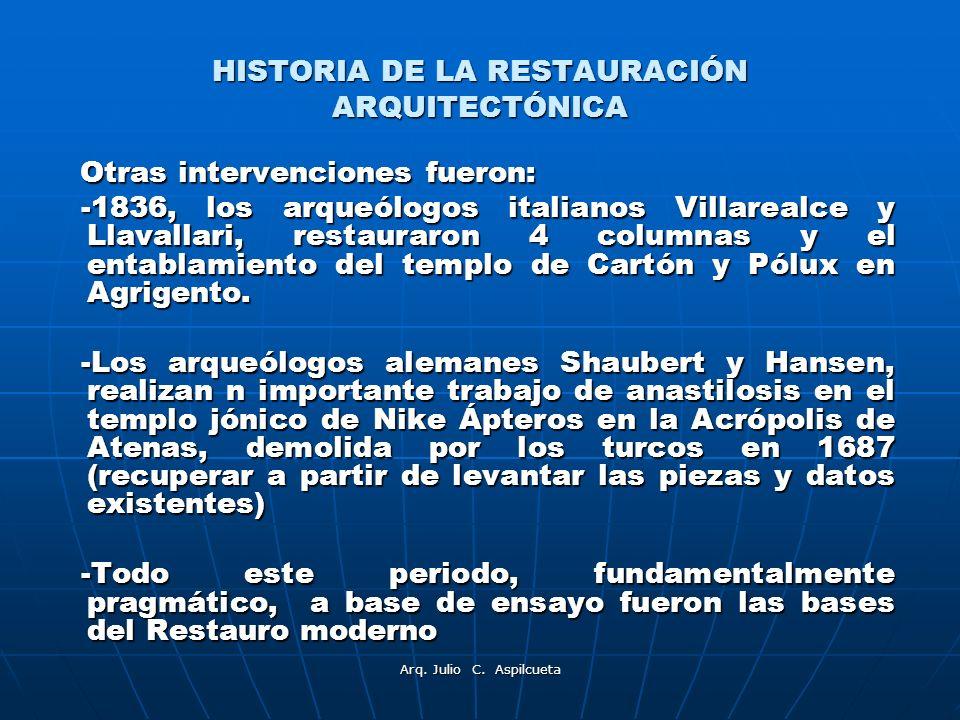 HISTORIA DE LA RESTAURACIÓN ARQUITECTÓNICA Otras intervenciones fueron: Otras intervenciones fueron: -1836, los arqueólogos italianos Villarealce y Ll