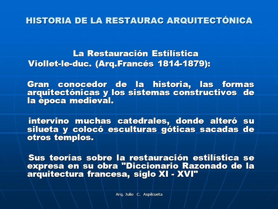 HISTORIA DE LA RESTAURAC ARQUITECTÓNICA La Restauración Estílística Viollet-le-duc. (Arq.Francés 1814-1879): Viollet-le-duc. (Arq.Francés 1814-1879):