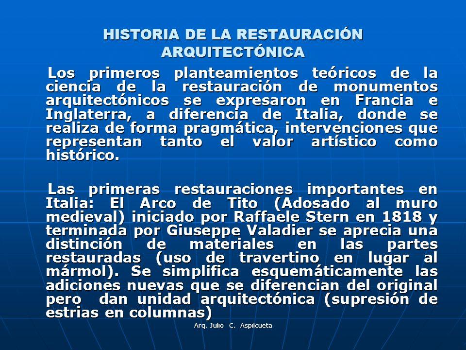 HISTORIA DE LA RESTAURACIÓN ARQUITECTÓNICA Los primeros planteamientos teóricos de la ciencia de la restauración de monumentos arquitectónicos se expr
