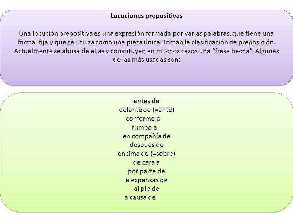 Locuciones prepositivas Una locución prepositiva es una expresión formada por varias palabras, que tiene una forma fija y que se utiliza como una piez