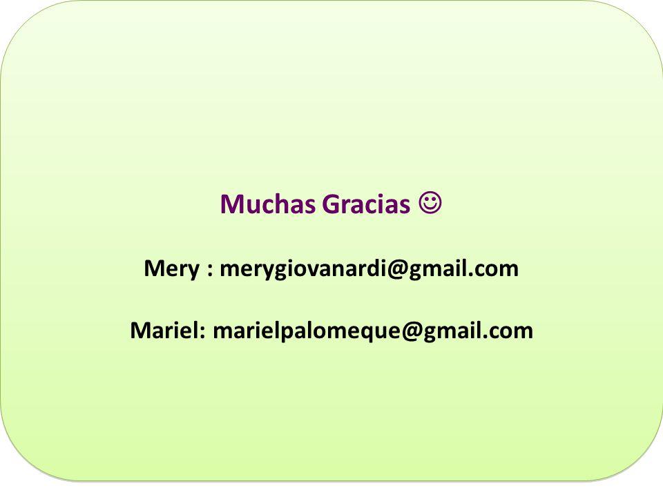 Muchas Gracias Mery : merygiovanardi@gmail.com Mariel: marielpalomeque@gmail.com