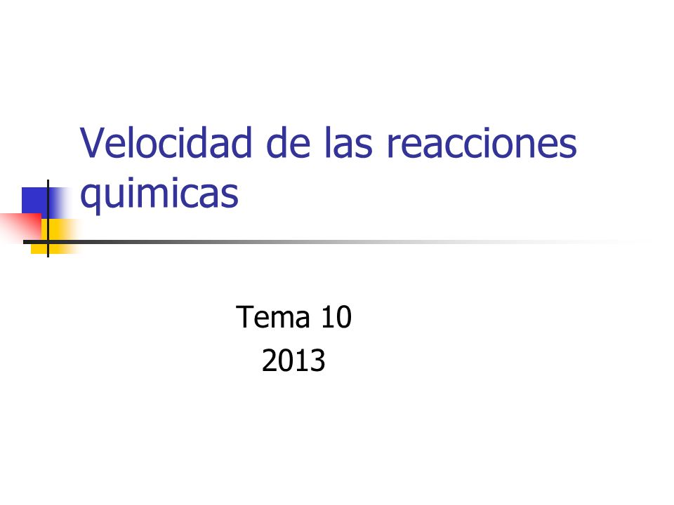 Velocidad de las reacciones quimicas Tema 10 2013