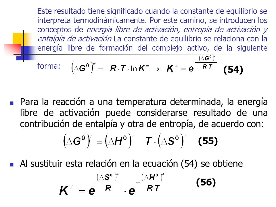 Este resultado tiene significado cuando la constante de equilibrio se interpreta termodinámicamente. Por este camino, se introducen los conceptos de e
