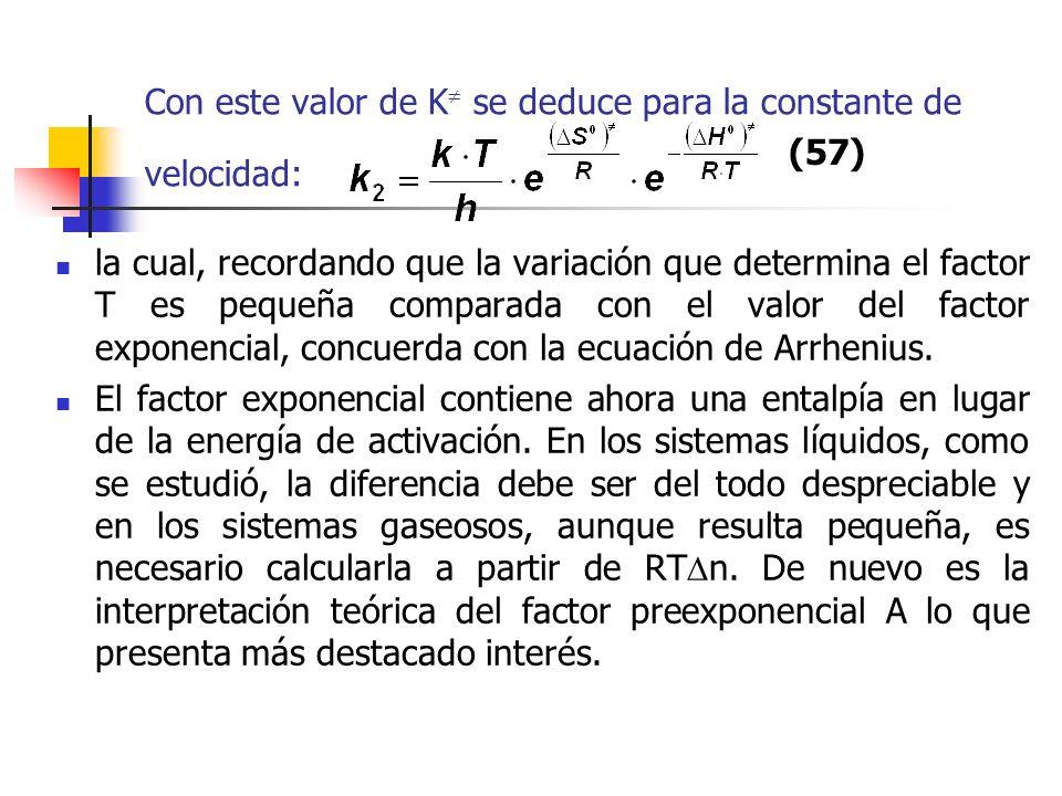 Con este valor de K se deduce para la constante de velocidad: la cual, recordando que la variación que determina el factor T es pequeña comparada con